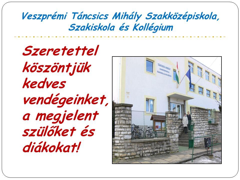 Veszprémi Táncsics Mihály Szakközépiskola, Szakiskola és Kollégium Szeretettel köszöntjük kedves vendégeinket, a megjelent szülőket és diákokat!