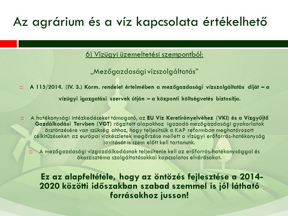 """Az agrárium és a víz kapcsolata értékelhető 6) Vízügyi üzemeltetési szempontból: """"Mezőgazdasági vízszolgáltatás  A 115/2014."""