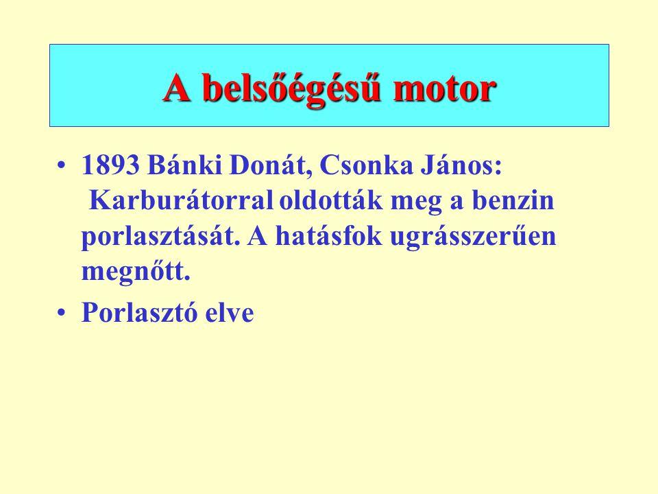 A belsőégésű motor 1897 Rudolf Diesel: Diesel motor jobb hatásfok, kisebb fogyasztás.