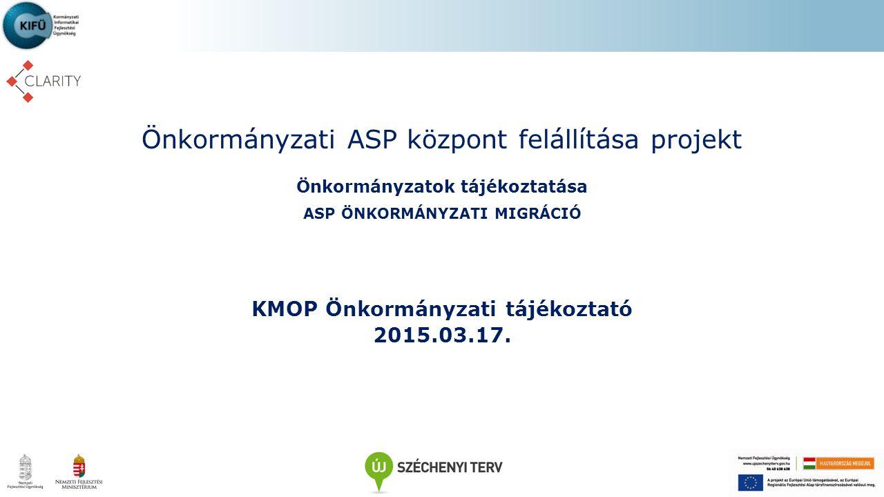 Önkormányzati ASP központ felállítása projekt Önkormányzatok tájékoztatása ASP ÖNKORMÁNYZATI MIGRÁCIÓ KMOP Önkormányzati tájékoztató 2015.03.17.