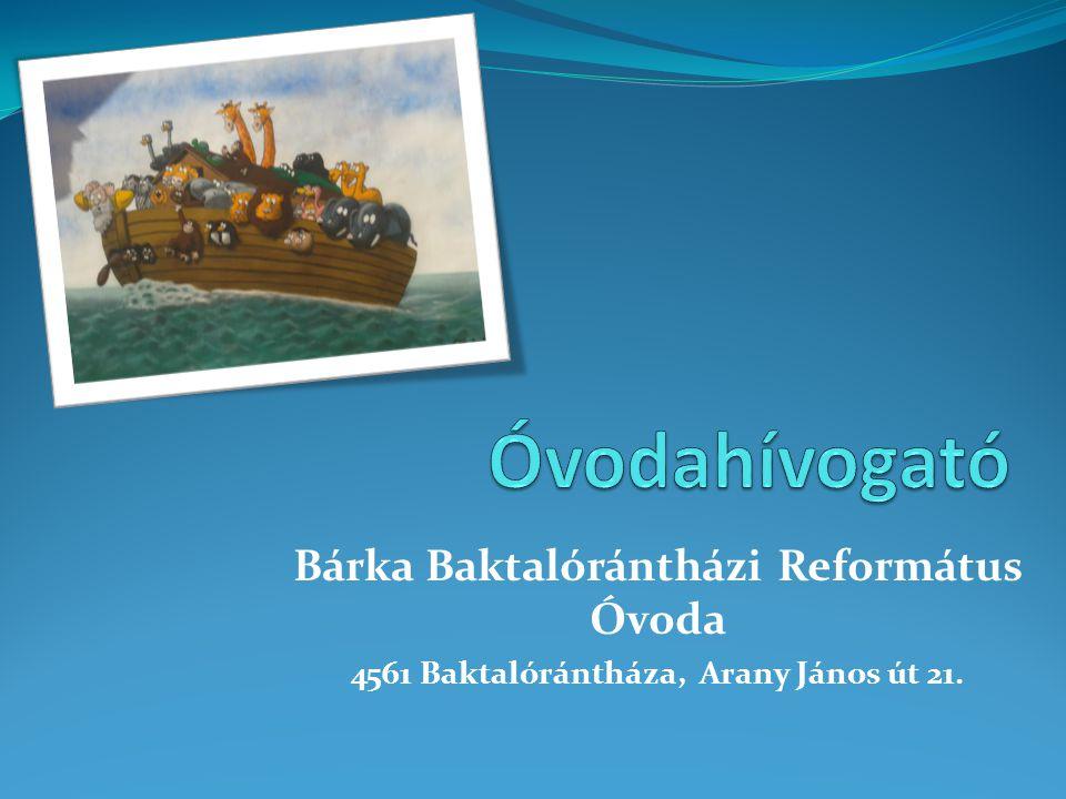 Bárka Baktalórántházi Református Óvoda 4561 Baktalórántháza, Arany János út 21.
