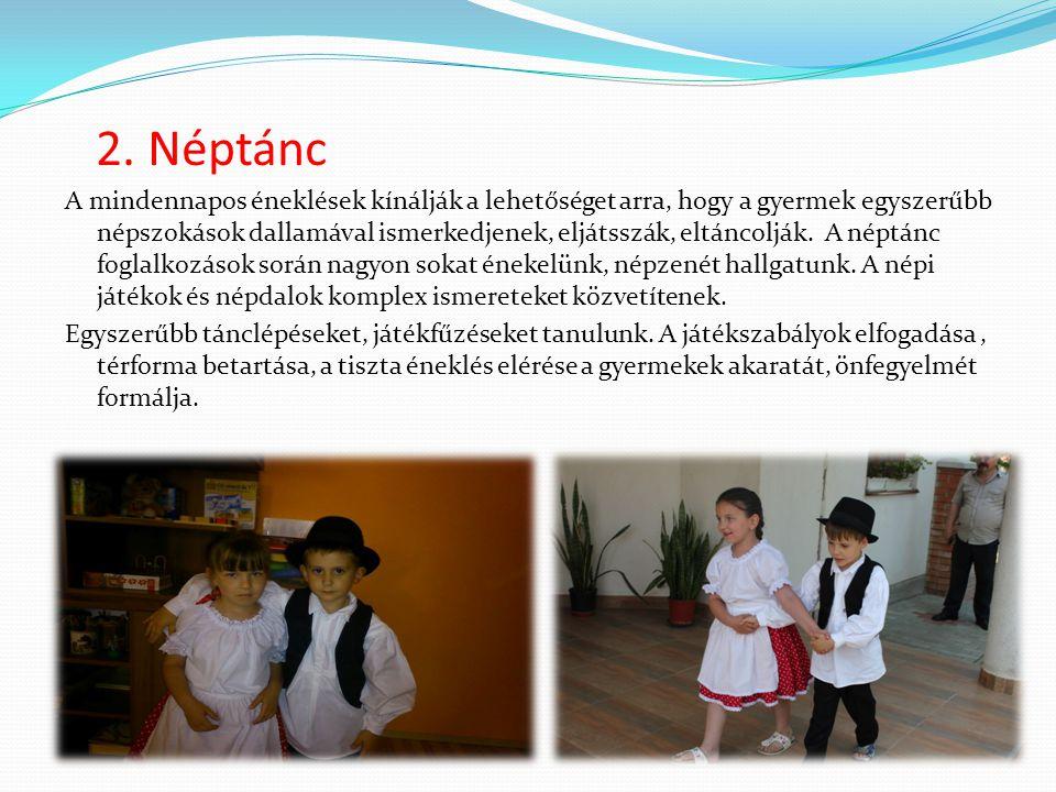 2. Néptánc A mindennapos éneklések kínálják a lehetőséget arra, hogy a gyermek egyszerűbb népszokások dallamával ismerkedjenek, eljátsszák, eltáncoljá