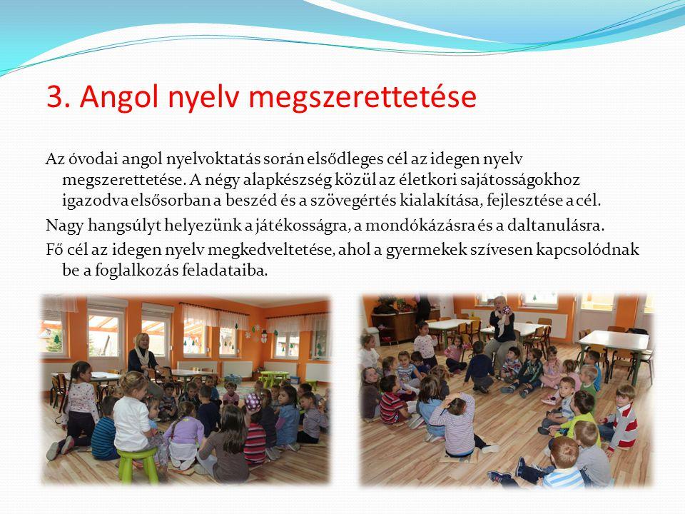 3. Angol nyelv megszerettetése Az óvodai angol nyelvoktatás során elsődleges cél az idegen nyelv megszerettetése. A négy alapkészség közül az életkori