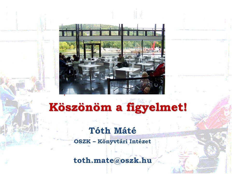 Köszönöm a figyelmet! Tóth Máté OSZK – Könyvtári Intézet toth.mate@oszk.hu