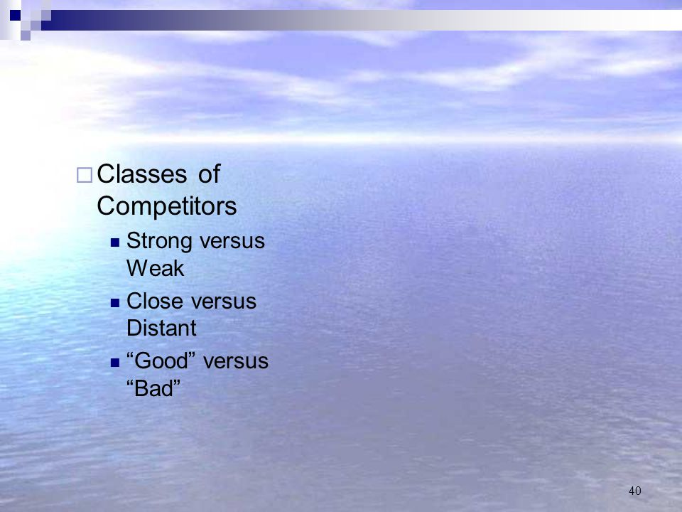 "40  Classes of Competitors Strong versus Weak Close versus Distant ""Good"" versus ""Bad"""