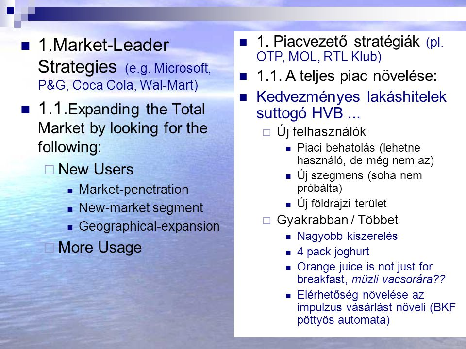 43 1.Market-Leader Strategies (e.g. Microsoft, P&G, Coca Cola, Wal-Mart) 1.1. Expanding the Total Market by looking for the following:  New Users Mar