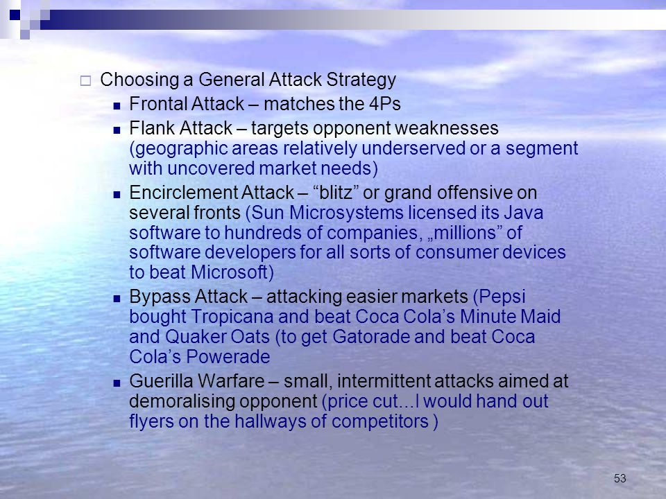53  Choosing a General Attack Strategy Frontal Attack – matches the 4Ps Flank Attack – targets opponent weaknesses (geographic areas relatively under