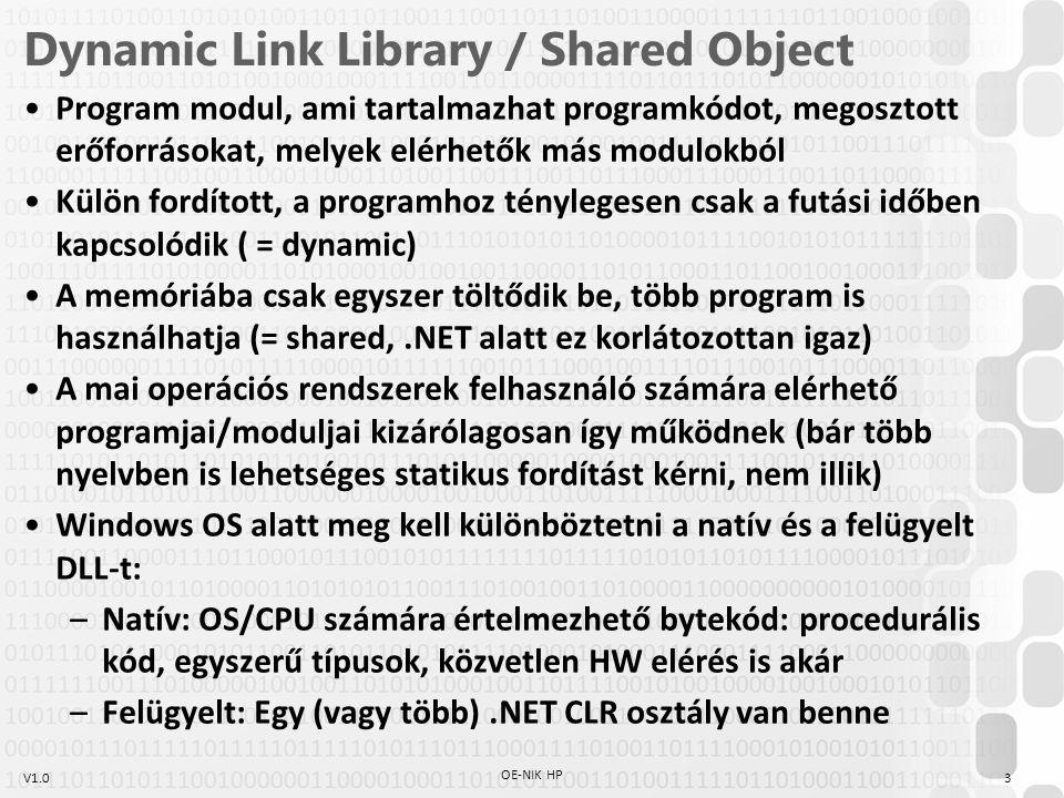 V1.0 Klasszikus fordítás Object File: Egy köztes kód-reprezentáció, a fordító generálja a forráskód lefordítása után Tartalmazza: az értelmezett, fordított kódot és relokációs adatokat, utóbbit a linker használja a futtatható állomány generálásához A külső library kód static linking esetén bekerül az EXE/ELF állományba; dynamic linking esetén nem 4 OE-NIK HP FORRÁS (.cpp,.pas,.c,.cs,.*) ELŐFELDOLGOZÁS, FORDÍTÁS OBJECT FILE (.o,.obj) KÜLSŐ LIBRARY-K (.o,.obj,.so,.dll) LINKELÉS FUTTATHATÓ FILE (.exe)