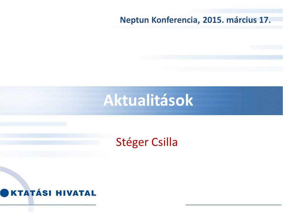 Aktualitások Stéger Csilla Neptun Konferencia, 2015. március 17.