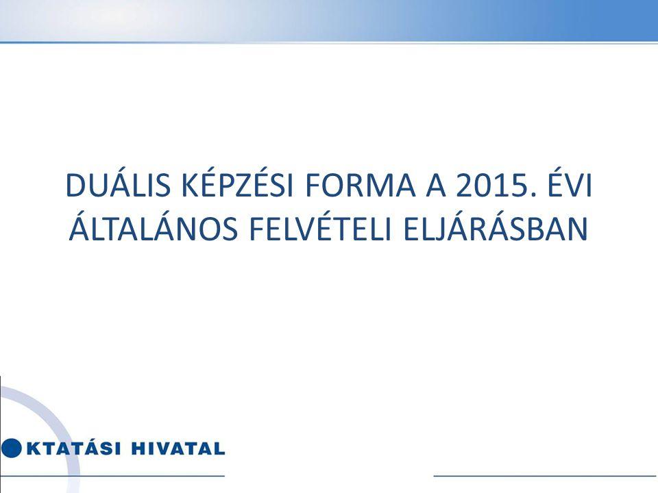 DUÁLIS KÉPZÉSI FORMA A 2015. ÉVI ÁLTALÁNOS FELVÉTELI ELJÁRÁSBAN