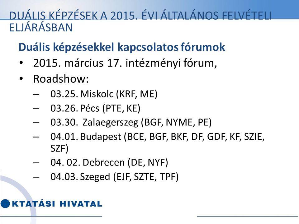 Duális képzésekkel kapcsolatos fórumok 2015. március 17. intézményi fórum, Roadshow: – 03.25. Miskolc (KRF, ME) – 03.26. Pécs (PTE, KE) – 03.30. Zalae