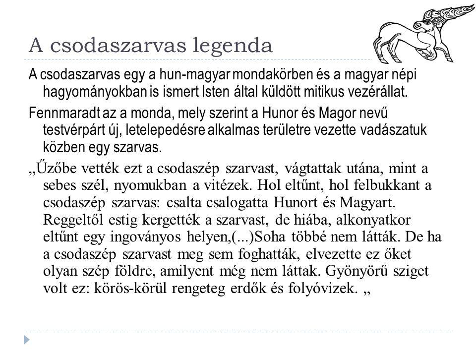A csodaszarvas legenda A csodaszarvas egy a hun-magyar mondakörben és a magyar népi hagyományokban is ismert Isten által küldött mitikus vezérállat.