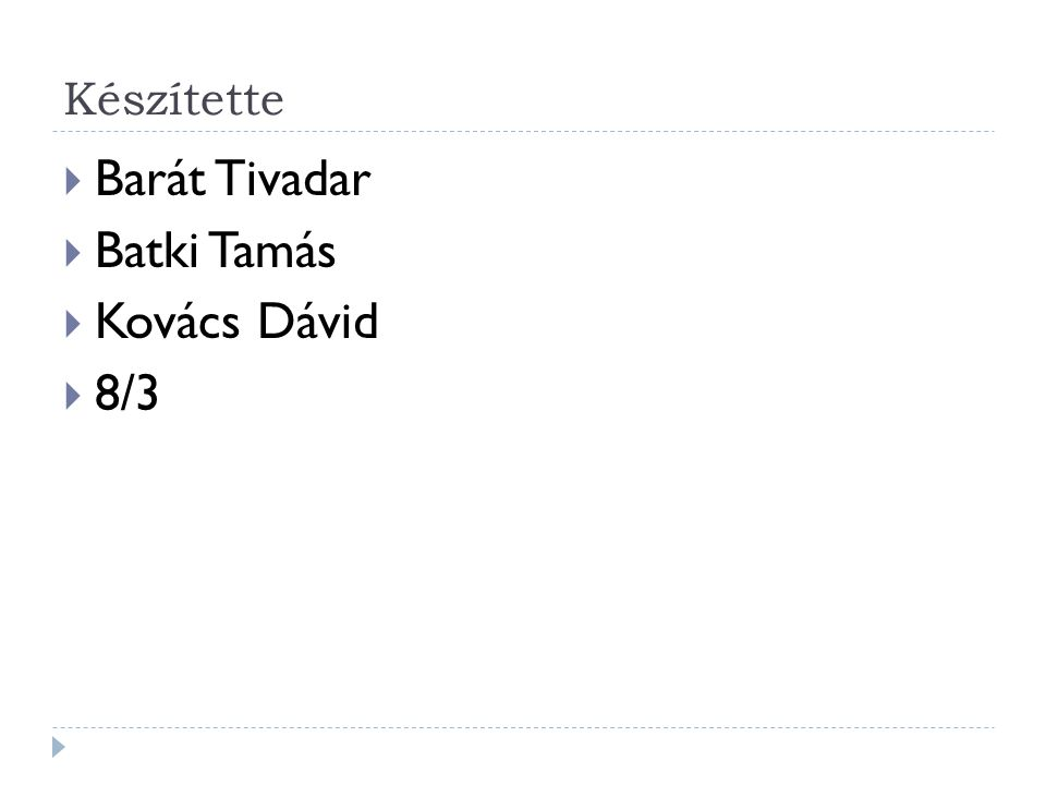 Készítette  Barát Tivadar  Batki Tamás  Kovács Dávid  8/3