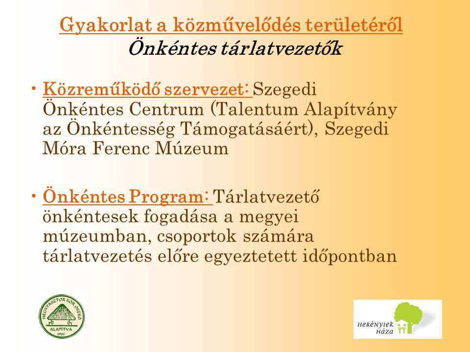 Gyakorlat a közművelődés területéről Önkéntes tárlatvezetők Közreműködő szervezet: Szegedi Önkéntes Centrum (Talentum Alapítvány az Önkéntesség Támogatásáért), Szegedi Móra Ferenc Múzeum Önkéntes Program: Tárlatvezető önkéntesek fogadása a megyei múzeumban, csoportok számára tárlatvezetés előre egyeztetett időpontban