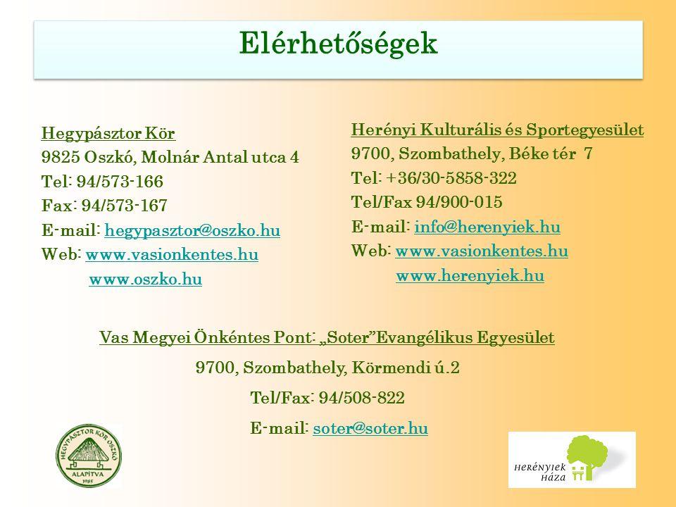 """Hegypásztor Kör 9825 Oszkó, Molnár Antal utca 4 Tel: 94/573-166 Fax: 94/573-167 E-mail: hegypasztor@oszko.huhegypasztor@oszko.hu Web: www.vasionkentes.huwww.vasionkentes.hu www.oszko.hu Herényi Kulturális és Sportegyesület 9700, Szombathely, Béke tér 7 Tel: +36/30-5858-322 Tel/Fax 94/900-015 E-mail: info@herenyiek.huinfo@herenyiek.hu Web: www.vasionkentes.huwww.vasionkentes.hu www.herenyiek.hu Vas Megyei Önkéntes Pont: """"Soter Evangélikus Egyesület 9700, Szombathely, Körmendi ú.2 Tel/Fax: 94/508-822 E-mail: soter@soter.husoter@soter.hu"""