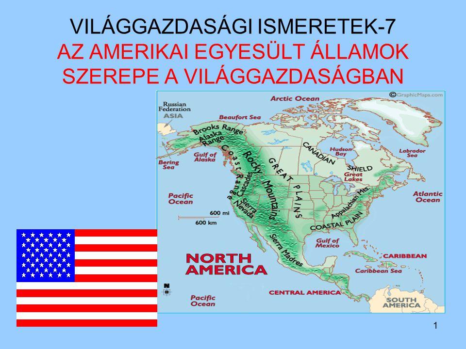1 VILÁGGAZDASÁGI ISMERETEK-7 AZ AMERIKAI EGYESÜLT ÁLLAMOK SZEREPE A VILÁGGAZDASÁGBAN
