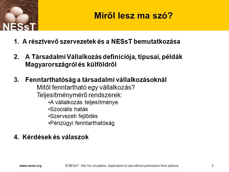 © NESsT - Not for circulation, duplication or use without permission from authors.www.nesst.org NESsT 2 Miről lesz ma szó? 1.A résztvevő szervezetek é