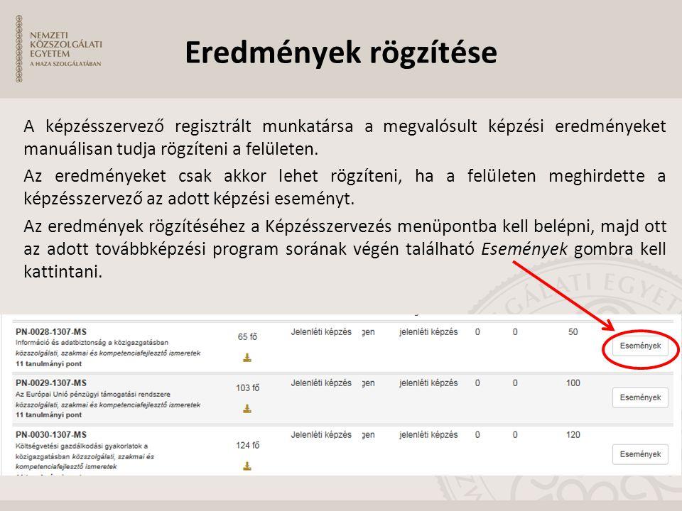 Eredmények rögzítése A képzésszervező regisztrált munkatársa a megvalósult képzési eredményeket manuálisan tudja rögzíteni a felületen. Az eredményeke