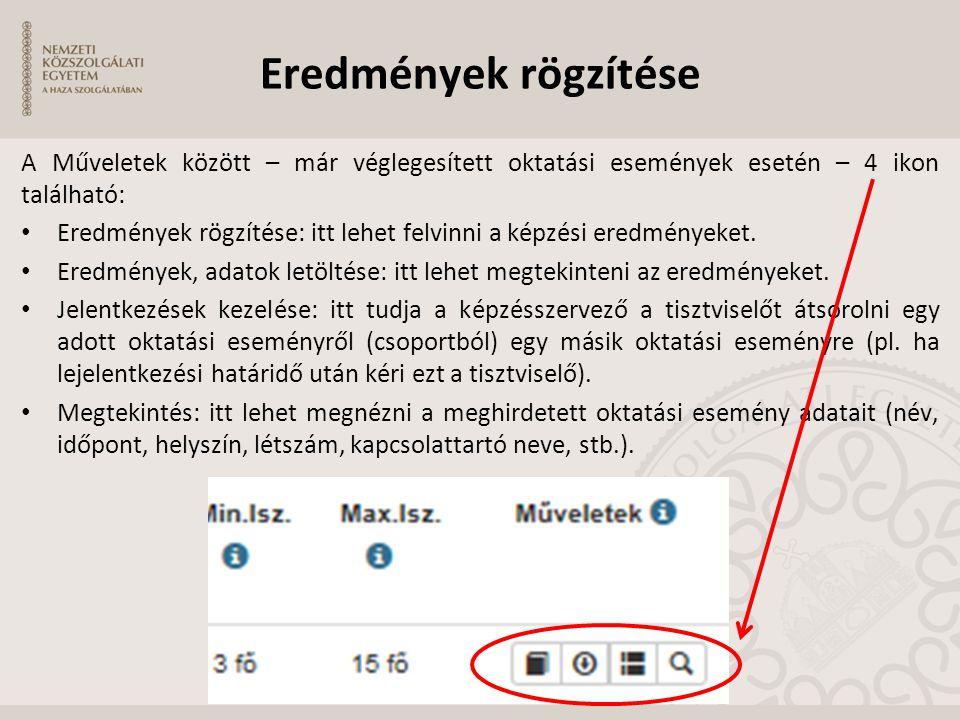 Eredmények rögzítése A Műveletek között – már véglegesített oktatási események esetén – 4 ikon található: Eredmények rögzítése: itt lehet felvinni a k