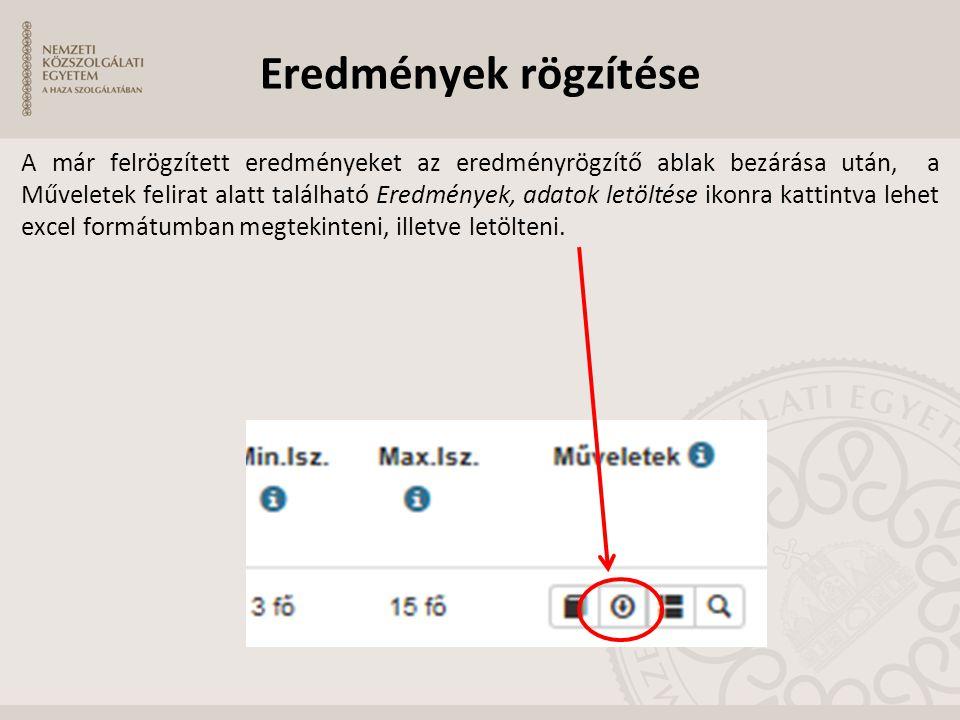 Eredmények rögzítése A már felrögzített eredményeket az eredményrögzítő ablak bezárása után, a Műveletek felirat alatt található Eredmények, adatok le
