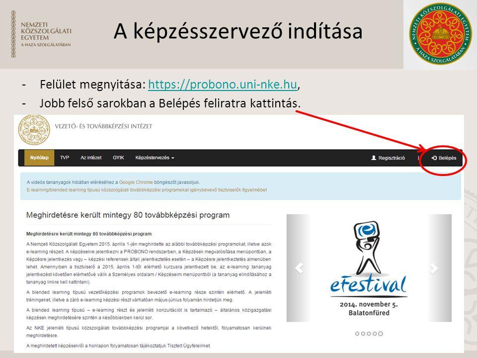 A képzésszervező indítása -Felület megnyitása: https://probono.uni-nke.hu,https://probono.uni-nke.hu -Jobb felső sarokban a Belépés feliratra kattintá