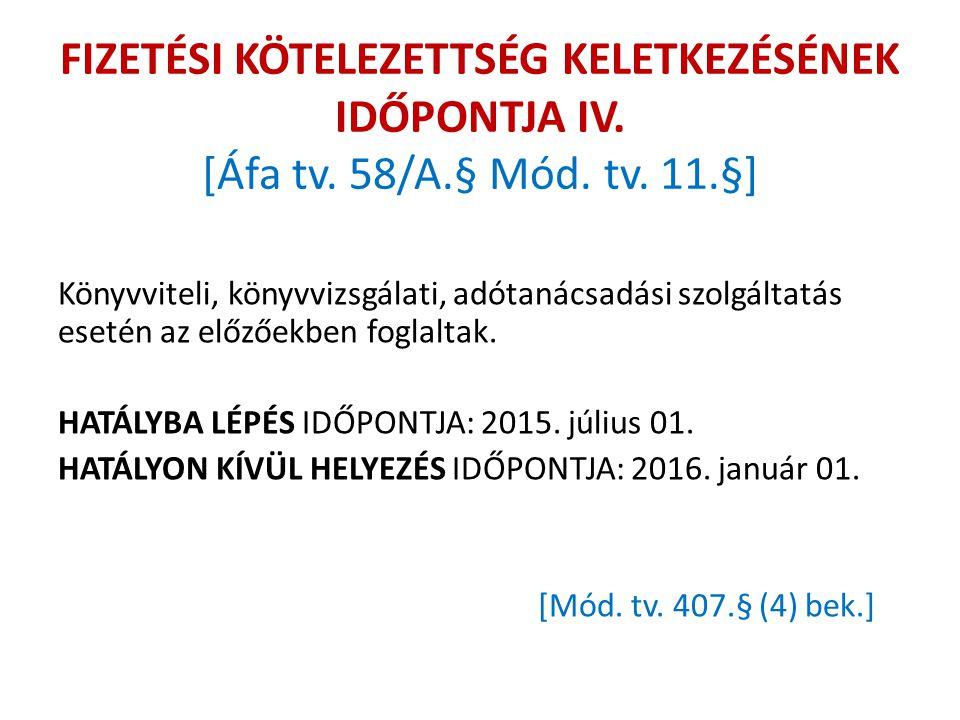 FIZETÉSI KÖTELEZETTSÉG KELETKEZÉSÉNEK IDŐPONTJA IV. [Áfa tv. 58/A.§ Mód. tv. 11.§] Könyvviteli, könyvvizsgálati, adótanácsadási szolgáltatás esetén az