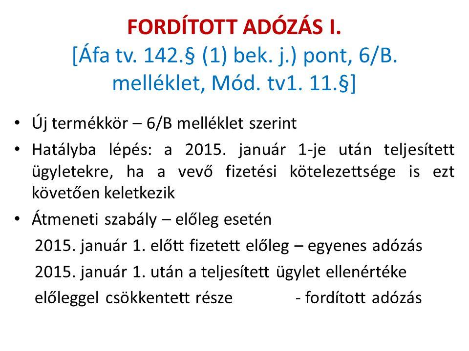 FORDÍTOTT ADÓZÁS I. [Áfa tv. 142.§ (1) bek. j.) pont, 6/B. melléklet, Mód. tv1. 11.§] Új termékkör – 6/B melléklet szerint Hatályba lépés: a 2015. jan