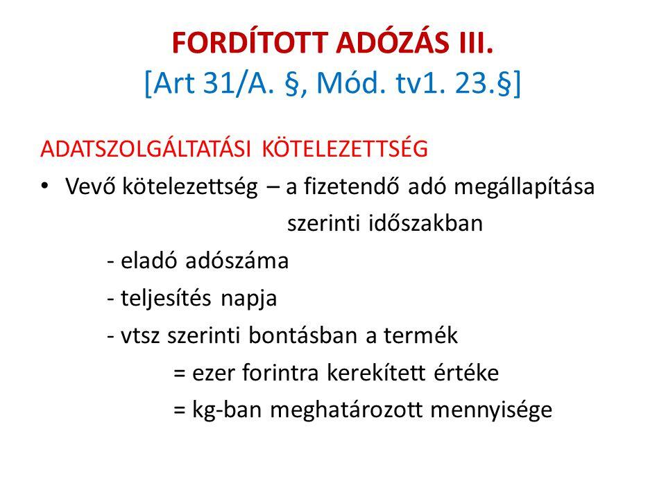 FORDÍTOTT ADÓZÁS III. [Art 31/A. §, Mód. tv1. 23.§] ADATSZOLGÁLTATÁSI KÖTELEZETTSÉG Vevő kötelezettség – a fizetendő adó megállapítása szerinti idősza