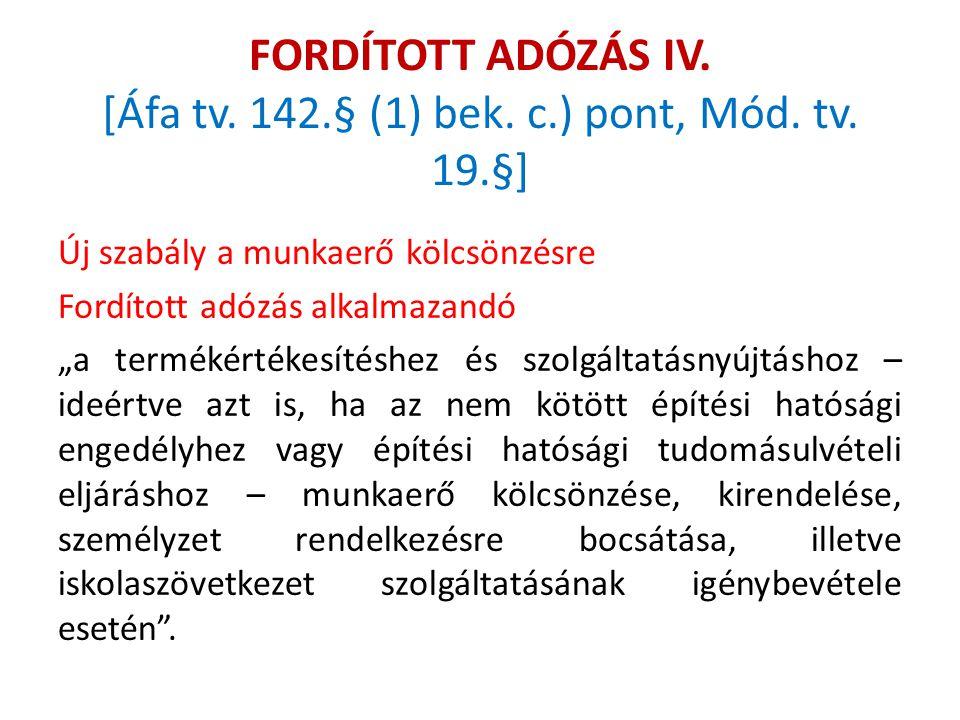 """FORDÍTOTT ADÓZÁS IV. [Áfa tv. 142.§ (1) bek. c.) pont, Mód. tv. 19.§] Új szabály a munkaerő kölcsönzésre Fordított adózás alkalmazandó """"a termékértéke"""