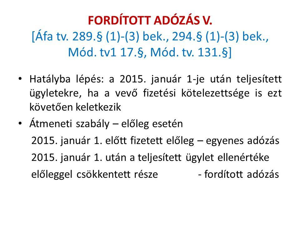 FORDÍTOTT ADÓZÁS V. [Áfa tv. 289.§ (1)-(3) bek., 294.§ (1)-(3) bek., Mód. tv1 17.§, Mód. tv. 131.§] Hatályba lépés: a 2015. január 1-je után teljesíte