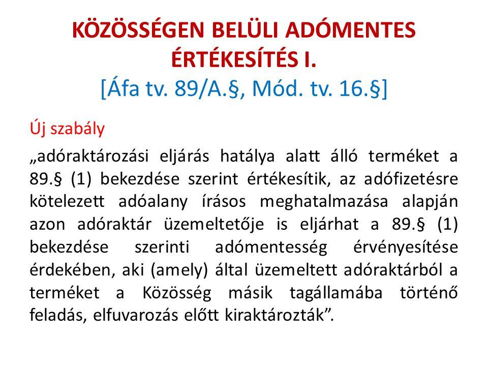 """KÖZÖSSÉGEN BELÜLI ADÓMENTES ÉRTÉKESÍTÉS I. [Áfa tv. 89/A.§, Mód. tv. 16.§] Új szabály """"adóraktározási eljárás hatálya alatt álló terméket a 89.§ (1) b"""