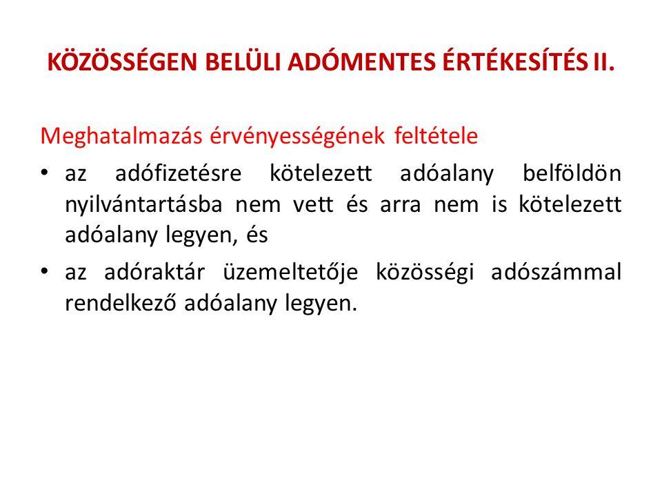 KÖZÖSSÉGEN BELÜLI ADÓMENTES ÉRTÉKESÍTÉS II. Meghatalmazás érvényességének feltétele az adófizetésre kötelezett adóalany belföldön nyilvántartásba nem