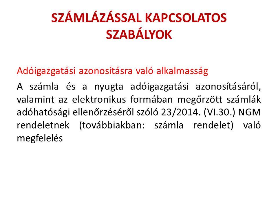 SZÁMLÁZÁSSAL KAPCSOLATOS SZABÁLYOK Adóigazgatási azonosításra való alkalmasság A számla és a nyugta adóigazgatási azonosításáról, valamint az elektronikus formában megőrzött számlák adóhatósági ellenőrzéséről szóló 23/2014.