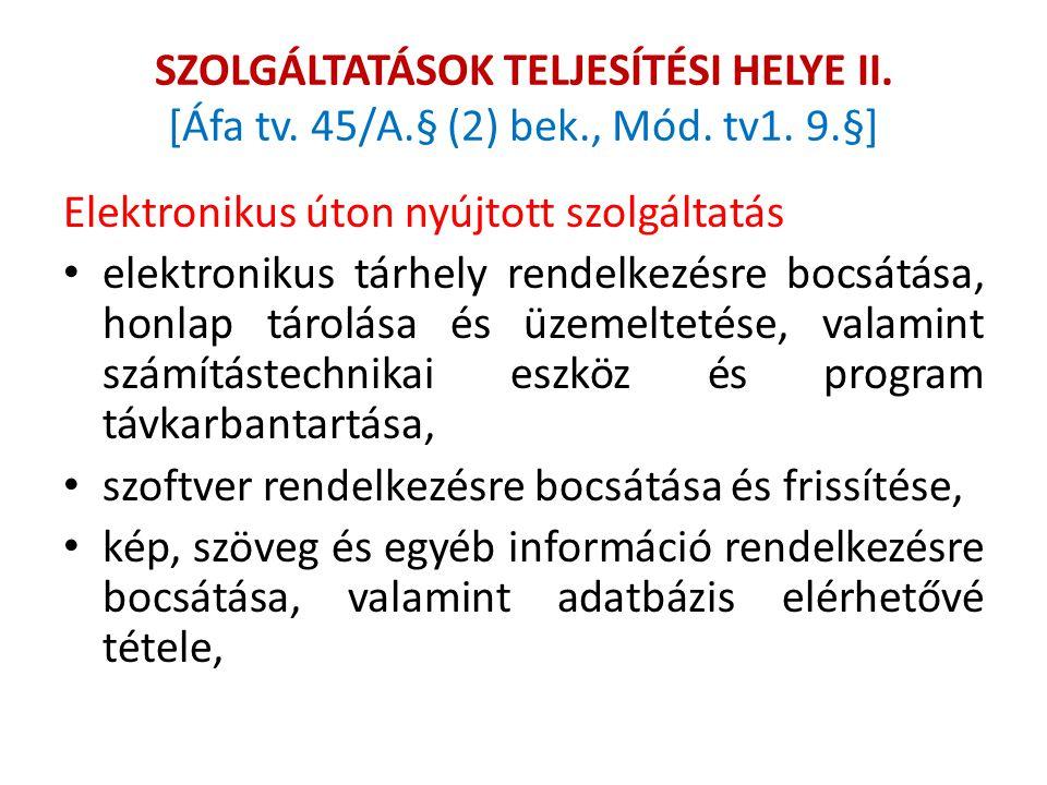 SZOLGÁLTATÁSOK TELJESÍTÉSI HELYE II. [Áfa tv. 45/A.§ (2) bek., Mód. tv1. 9.§] Elektronikus úton nyújtott szolgáltatás elektronikus tárhely rendelkezés