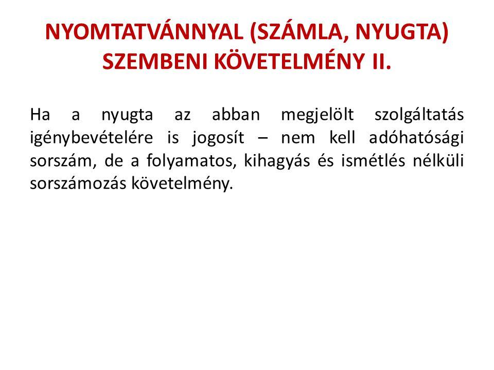 NYOMTATVÁNNYAL (SZÁMLA, NYUGTA) SZEMBENI KÖVETELMÉNY II. Ha a nyugta az abban megjelölt szolgáltatás igénybevételére is jogosít – nem kell adóhatósági