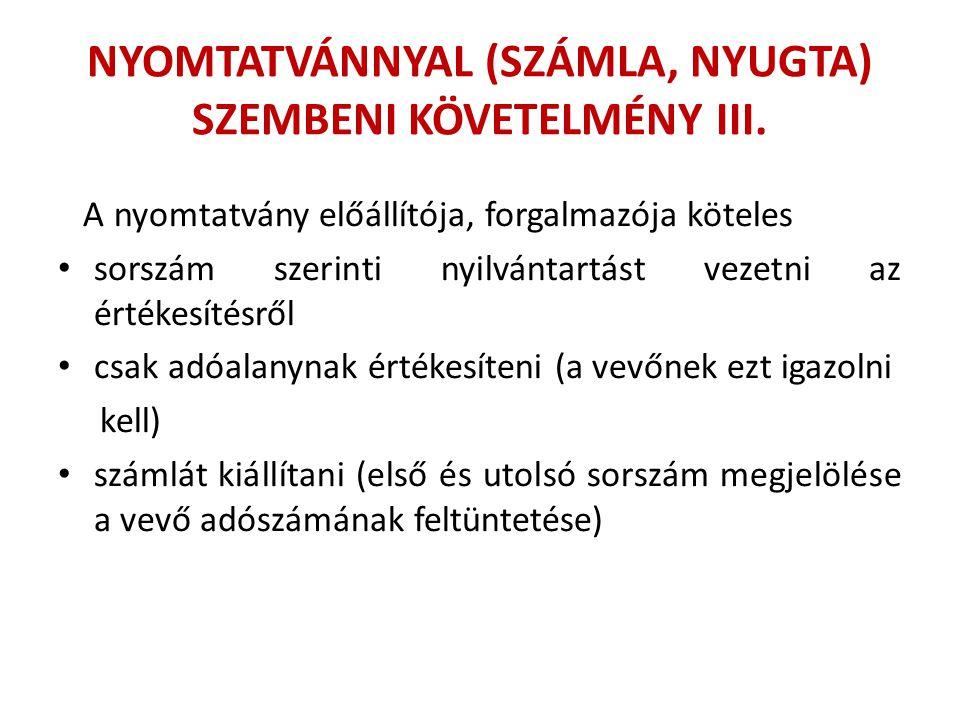 NYOMTATVÁNNYAL (SZÁMLA, NYUGTA) SZEMBENI KÖVETELMÉNY III. A nyomtatvány előállítója, forgalmazója köteles sorszám szerinti nyilvántartást vezetni az é