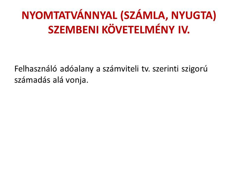 NYOMTATVÁNNYAL (SZÁMLA, NYUGTA) SZEMBENI KÖVETELMÉNY IV. Felhasználó adóalany a számviteli tv. szerinti szigorú számadás alá vonja.
