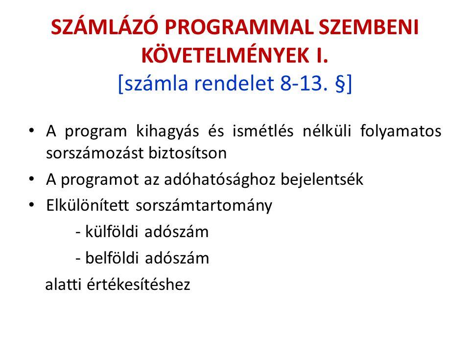 SZÁMLÁZÓ PROGRAMMAL SZEMBENI KÖVETELMÉNYEK I. [számla rendelet 8-13. §] A program kihagyás és ismétlés nélküli folyamatos sorszámozást biztosítson A p