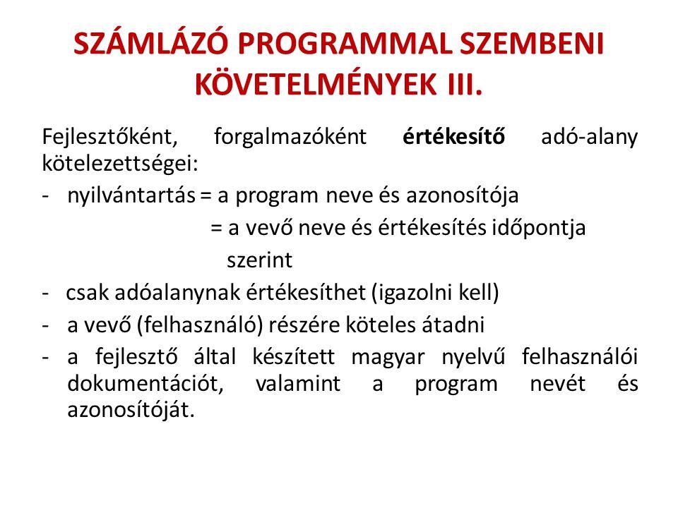 SZÁMLÁZÓ PROGRAMMAL SZEMBENI KÖVETELMÉNYEK III. Fejlesztőként, forgalmazóként értékesítő adó-alany kötelezettségei: -nyilvántartás = a program neve és