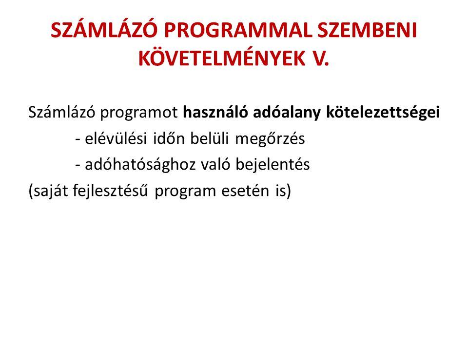 SZÁMLÁZÓ PROGRAMMAL SZEMBENI KÖVETELMÉNYEK V. Számlázó programot használó adóalany kötelezettségei - elévülési időn belüli megőrzés - adóhatósághoz va