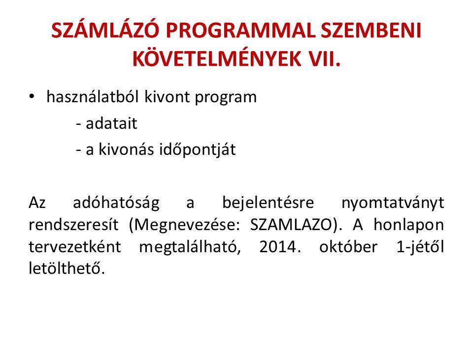 SZÁMLÁZÓ PROGRAMMAL SZEMBENI KÖVETELMÉNYEK VII. használatból kivont program - adatait - a kivonás időpontját Az adóhatóság a bejelentésre nyomtatványt