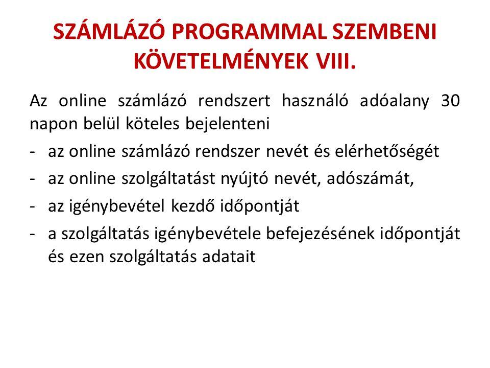 SZÁMLÁZÓ PROGRAMMAL SZEMBENI KÖVETELMÉNYEK VIII. Az online számlázó rendszert használó adóalany 30 napon belül köteles bejelenteni -az online számlázó