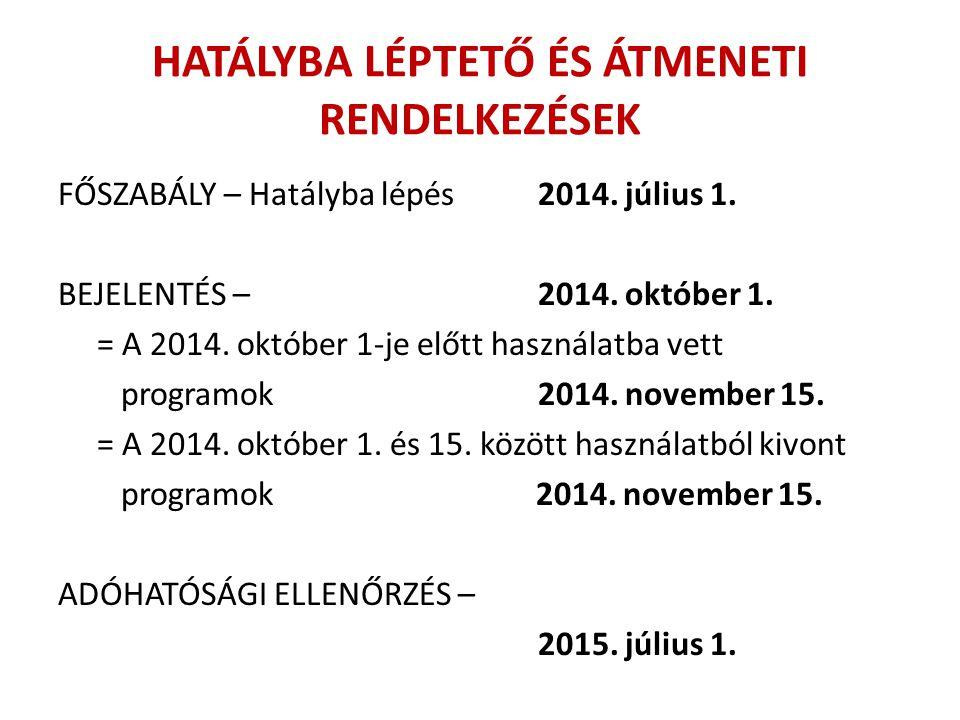 HATÁLYBA LÉPTETŐ ÉS ÁTMENETI RENDELKEZÉSEK FŐSZABÁLY – Hatályba lépés2014. július 1. BEJELENTÉS – 2014. október 1. = A 2014. október 1-je előtt haszná