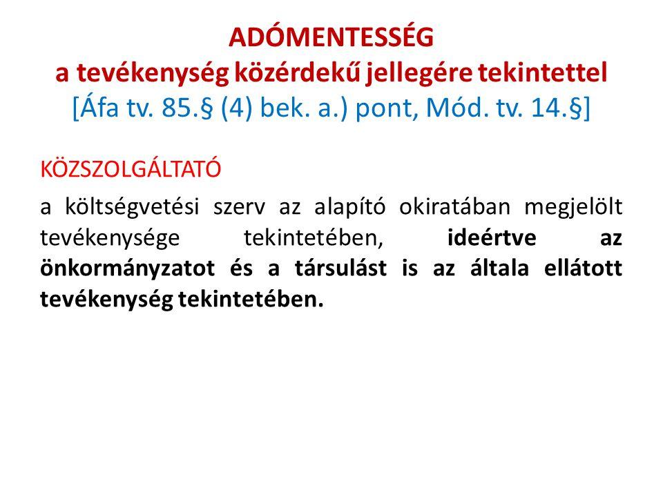 ADÓMENTESSÉG a tevékenység közérdekű jellegére tekintettel [Áfa tv. 85.§ (4) bek. a.) pont, Mód. tv. 14.§] KÖZSZOLGÁLTATÓ a költségvetési szerv az ala