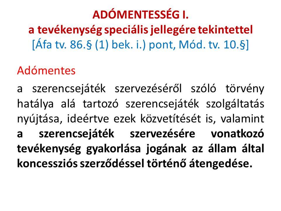 ADÓMENTESSÉG I. a tevékenység speciális jellegére tekintettel [Áfa tv. 86.§ (1) bek. i.) pont, Mód. tv. 10.§] Adómentes a szerencsejáték szervezéséről