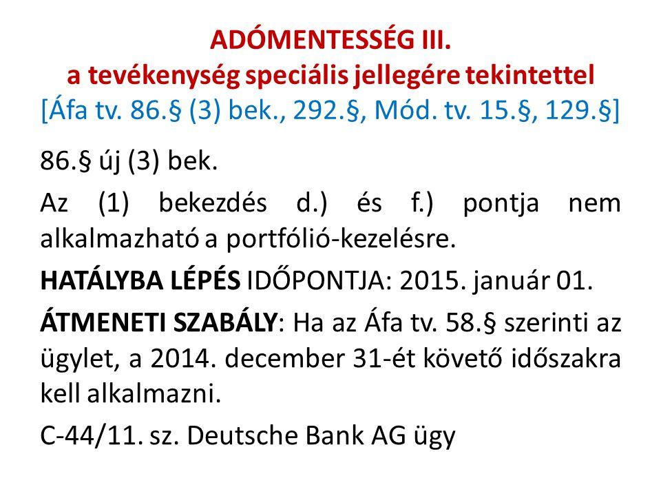 ADÓMENTESSÉG III. a tevékenység speciális jellegére tekintettel [Áfa tv. 86.§ (3) bek., 292.§, Mód. tv. 15.§, 129.§] 86.§ új (3) bek. Az (1) bekezdés