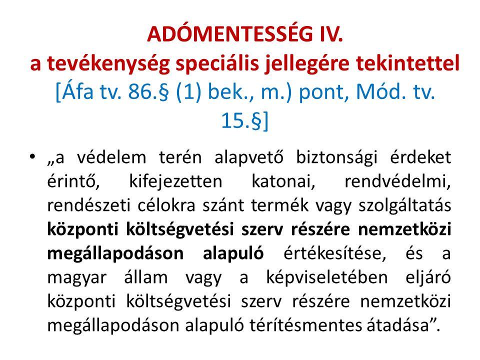 """ADÓMENTESSÉG IV. a tevékenység speciális jellegére tekintettel [Áfa tv. 86.§ (1) bek., m.) pont, Mód. tv. 15.§] """"a védelem terén alapvető biztonsági é"""