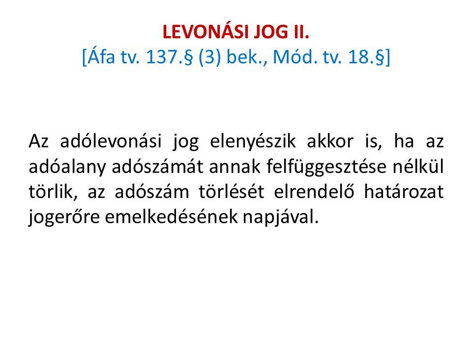 LEVONÁSI JOG II. [Áfa tv. 137.§ (3) bek., Mód. tv. 18.§] Az adólevonási jog elenyészik akkor is, ha az adóalany adószámát annak felfüggesztése nélkül