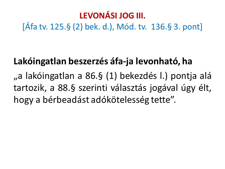 """LEVONÁSI JOG III. [Áfa tv. 125.§ (2) bek. d.), Mód. tv. 136.§ 3. pont] Lakóingatlan beszerzés áfa-ja levonható, ha """"a lakóingatlan a 86.§ (1) bekezdés"""