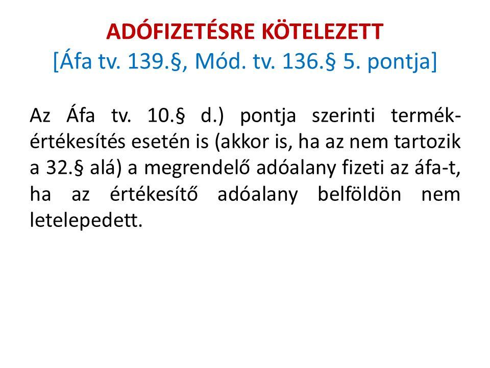 ADÓFIZETÉSRE KÖTELEZETT [Áfa tv. 139.§, Mód. tv. 136.§ 5. pontja] Az Áfa tv. 10.§ d.) pontja szerinti termék- értékesítés esetén is (akkor is, ha az n